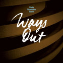« Ways Out »